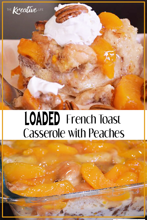 Loaded French Toast Casserole with Peaches - The Kreative Life