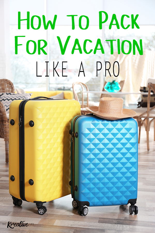How to Pack for Vacation Like a Pro - The Kreative Life