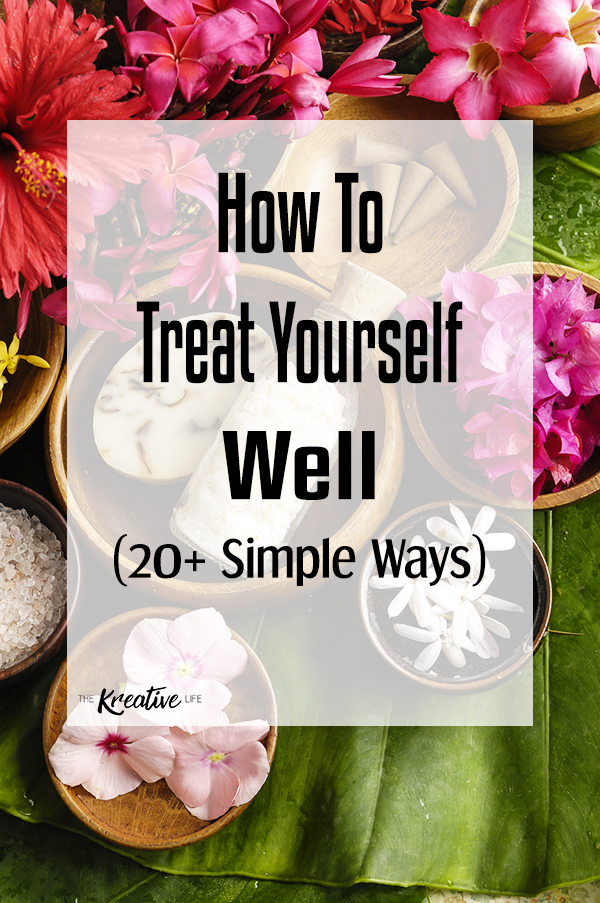 If you want to know how to treat yourself well, these 20 simple ways will have you enjoying your day even more. - The Kreative Life