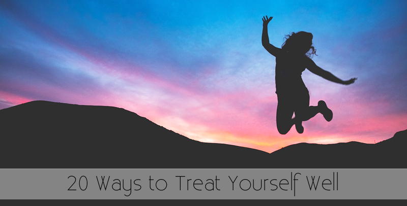 20 Ways to Treat Yourself Well