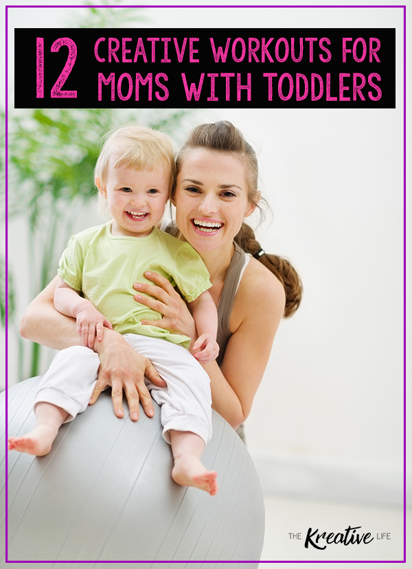Workouts for Moms with Toddlers - The Kreative Life