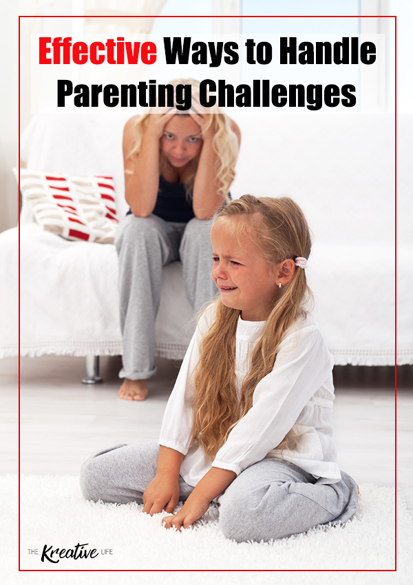 Effective Ways to Handle Parenting Challenges - The Kreative Life
